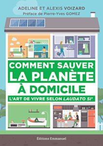 Comment sauver la planètre à domicile - L'art de vivre selon Laudato Si' - Editions de l'Emmanuel